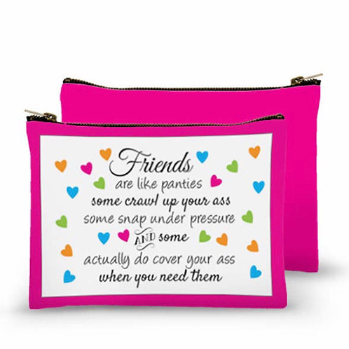 Zippered Bag - Friends are like panties. Some crawl up your ass some snap under