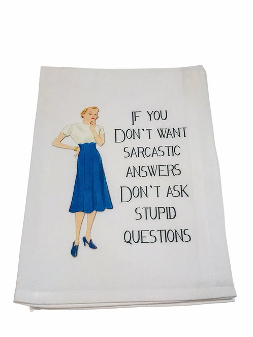 If You Don't Want Sarcastic Answers... -Dish Towel