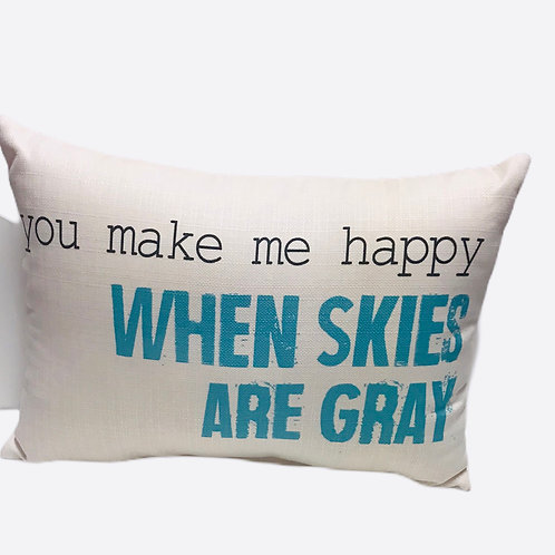 """Pillow """"You make me happy when skies are gray"""""""