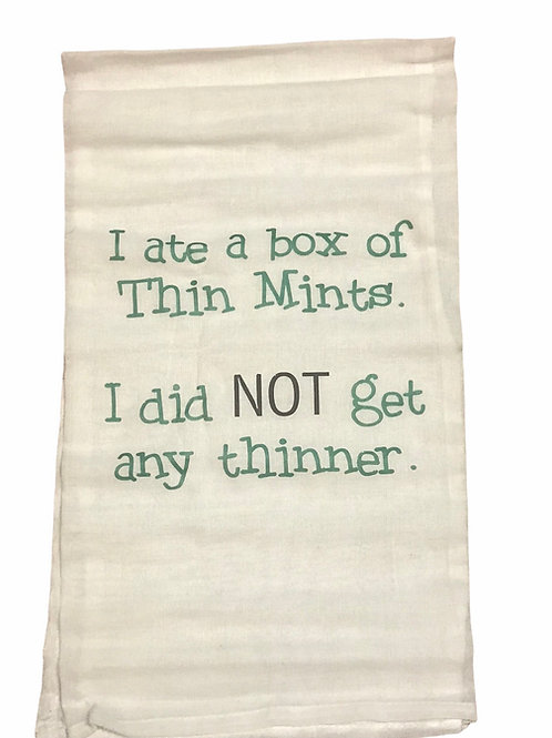 """Dish Towel """"I ate a box of Thin Mints I did NOT get any thinner."""""""