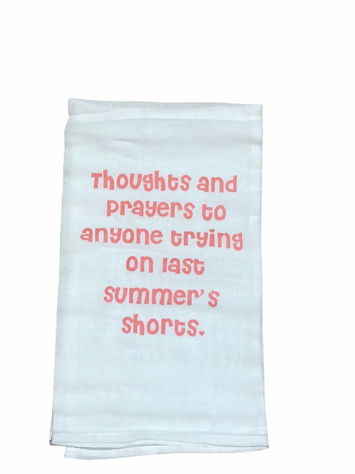 """Dish Towel """"Thoughts and prayers to anyone trying on last summer's shorts."""""""