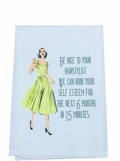 Be Nice to your Hairstylist We can ruin your self esteem -Dish Towel