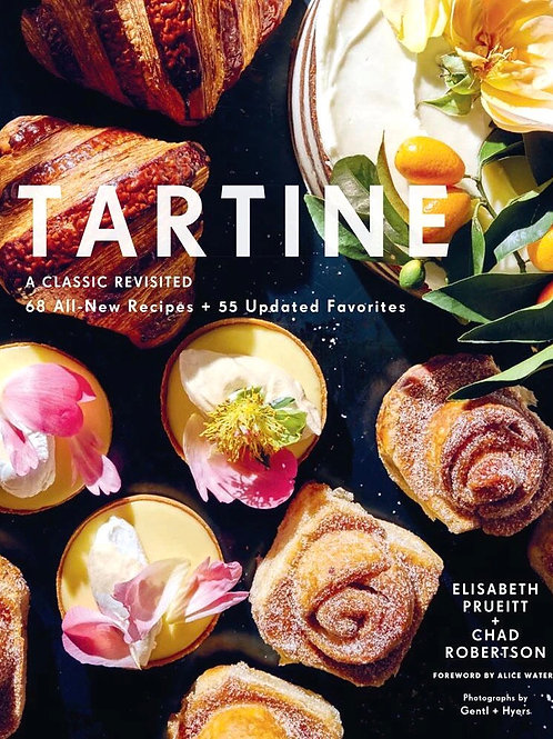 Tartine A Classic Revisited 68 All-New Recipes + 55 Updated Favorites