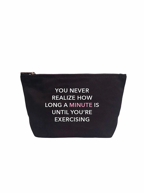 """""""You Never Realize How Long A minute Is Until You Are Exercising"""" Black Pouch"""