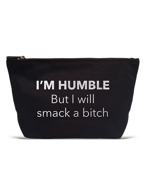 """I'm Humble But I Will Smack A Bitch"" Black Pouch"