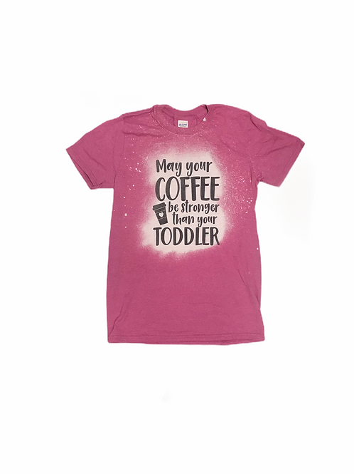 """May Your Coffee be Stronger Than Your Toddler"" T-shirt"