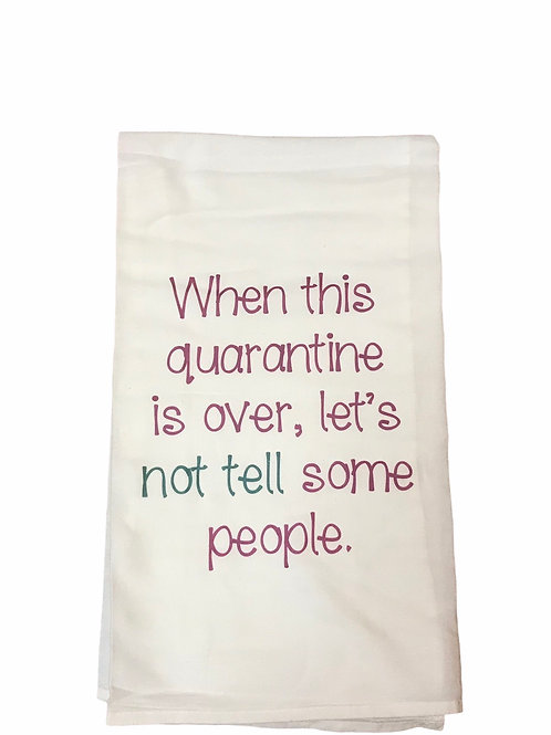 """Dish Towel """"When this quarantine is over, let's not tell some people."""""""