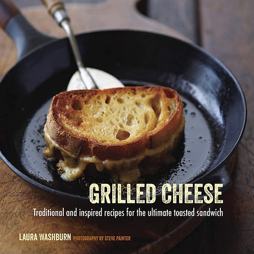 Grilled Cheese: Traditional and inspired recipes for the ultimate...