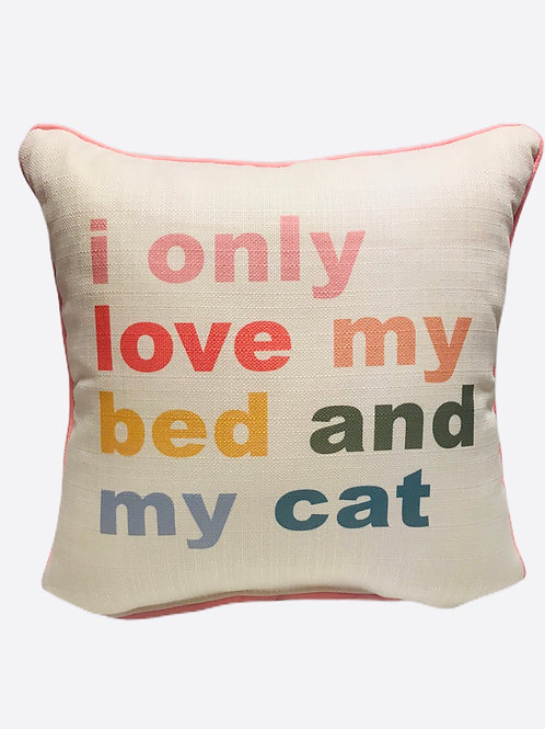 "Pillow ""I only love my bed and my cat"""