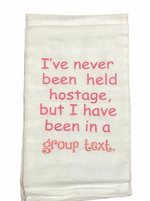 """Dish Towel """"I've never been held hostage, but I have been .."""""""