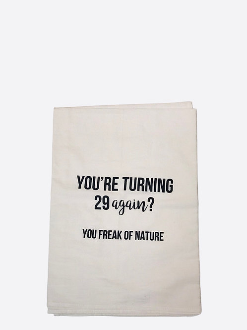 "Dish Towel  ""You're Turning 29 again? You Freak Of Nature"""