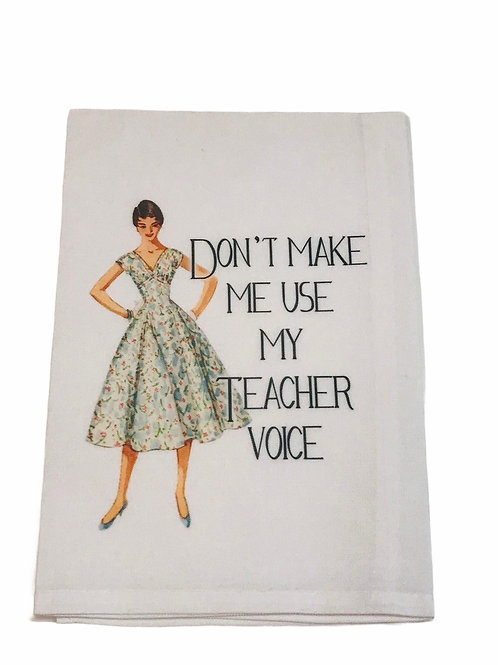 Don't Make Me Use My Teacher Voice-Dish Towel