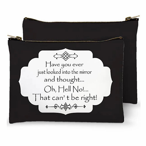 Zippered Bag - Have you ever just looked into the mirror and thought… Oh, Hell