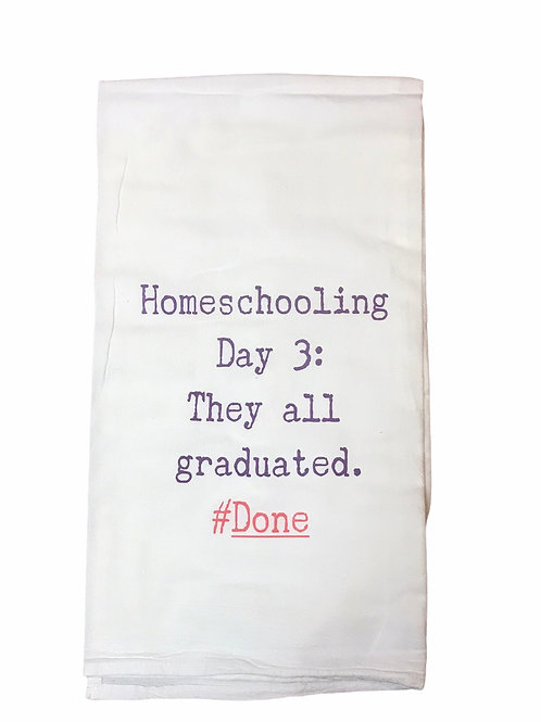 "Dish Towel ""Homeschooling Day3: They all graduated. #Done"""