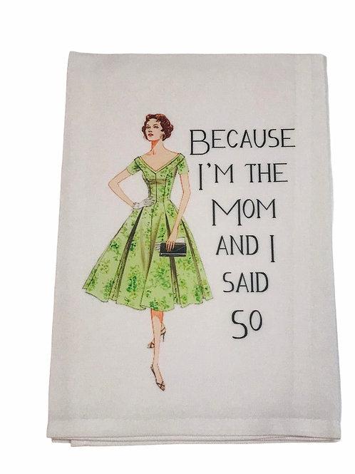 Because I'm The Mom and I said So -Dish Towel