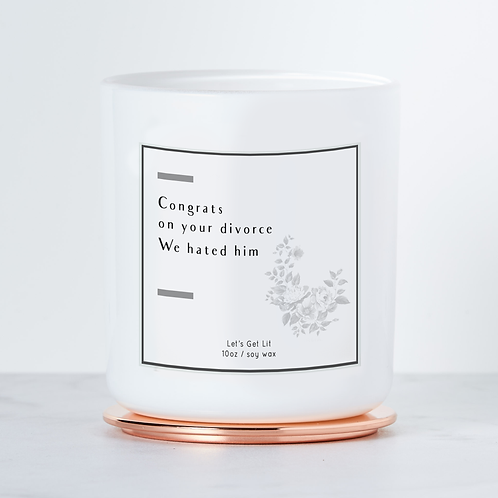 Congrats on Your Divorce, We Hated Him Soy Candle