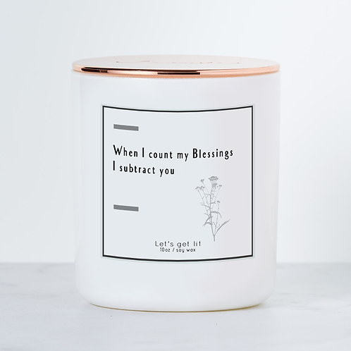 When I count my Blessings I subtract you Soy Candle