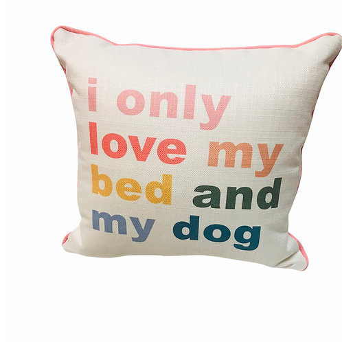 "Pillow ""i only love my bed and my dog  """