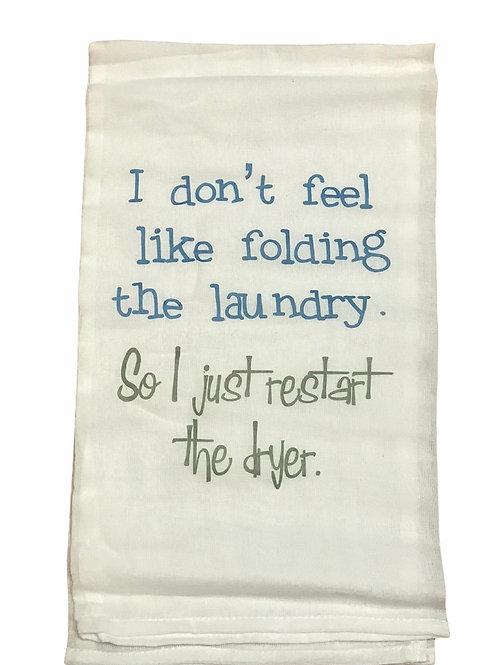 "Dish Towel ""I don't feel like folding laundry. So I  just restart the dryer."""