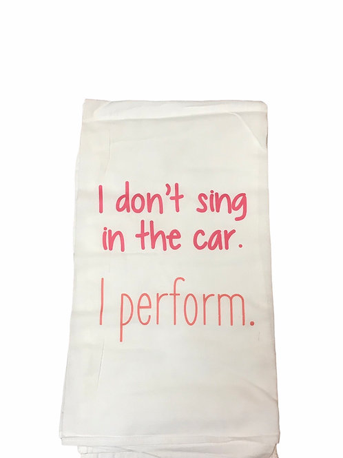 "Dish Towel ""I don't sing in the car. I perform."""