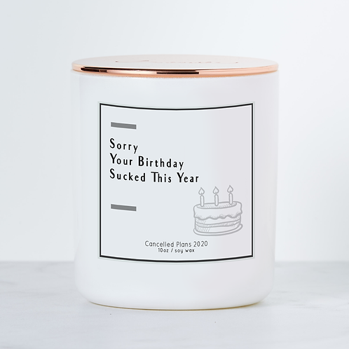 Sorry Your Birthday Sucked This Year Soy Candle