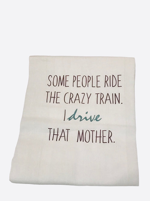 "Dish Towel ""Some People Ride The Crazy Train I drive That Mother"""