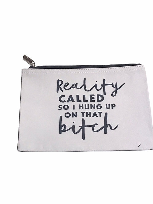 """Reality Called So I Hung Up On That Bitch"" Pouch"