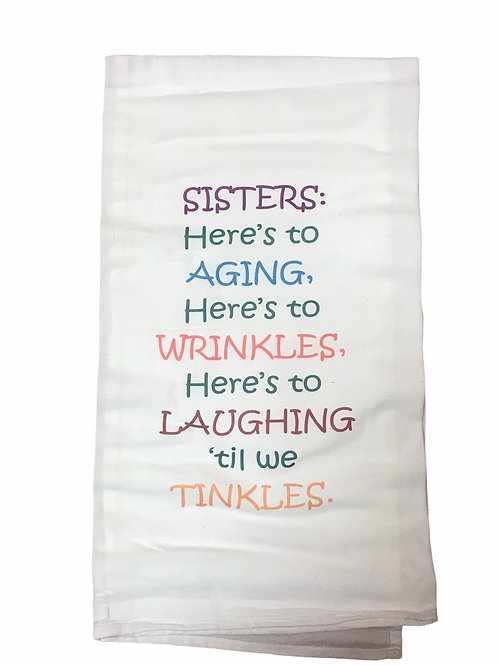 """Dish Towel """"Sisters: Here's to Aging, Here's to Wrinkles,..."""""""