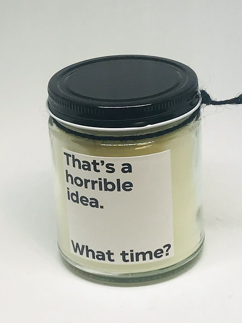 That's a horrible idea.   What Time?  Candle