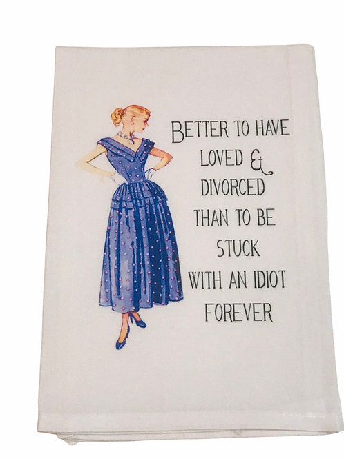 Better To Have Loved & Divorced Than Be Stuck With..-Dish Towel
