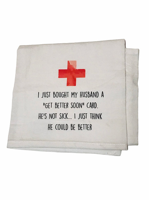 "I just Bought My Husband A ""Get Better Soon"" Card He's Not Sick ...Dish Towel"