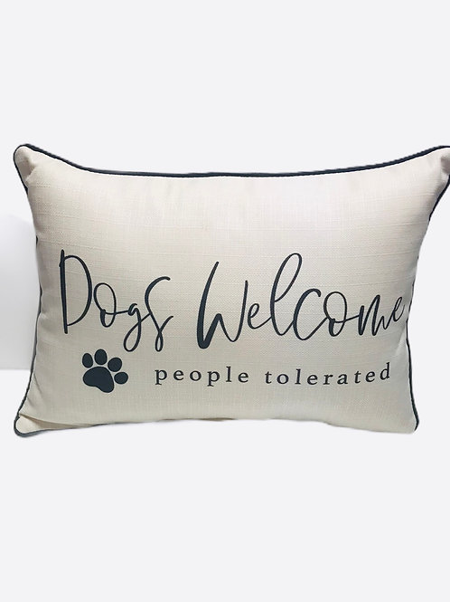"Pillow ""Dogs Welcome people tolerated"""