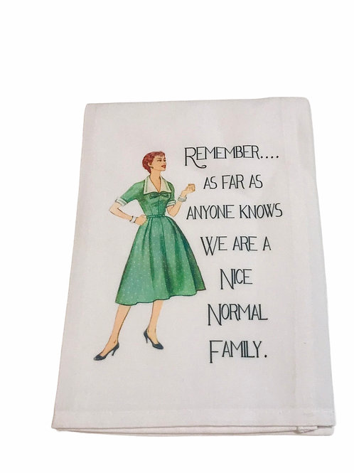Remember As Far As Anyone Knows We Are A Nice Normal Family   -Dish Towel