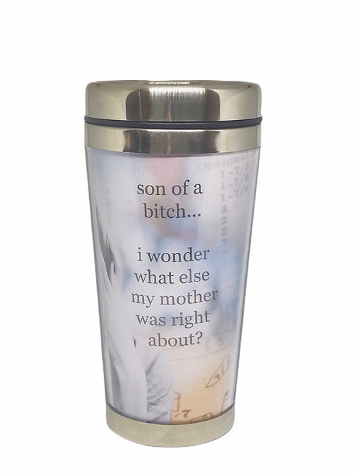 """Tumbler """"Son of a Bitch I Wonder What Else My Mother..."""""""