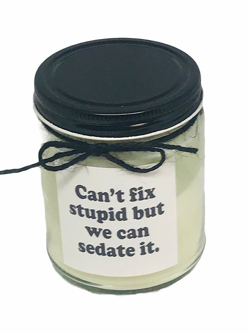 Can't fix stupid but we can sedate it. Candle