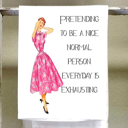 Pretending to be a Nice Normal Person everyday is exhausting-Dish Towel