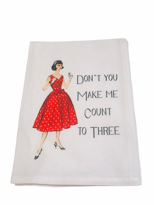 Don't Make Me Count To Three- Dish Towel