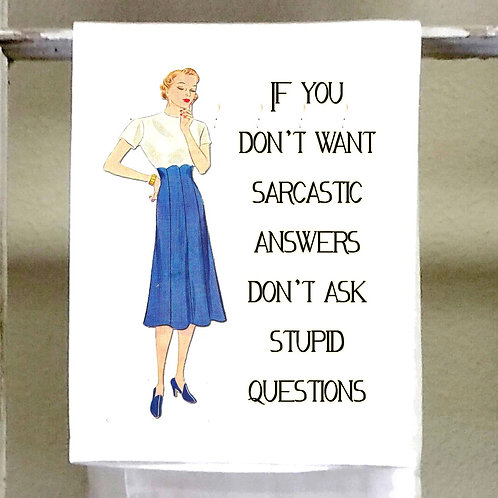 If You Want Sarcastic Answers Don't Ask Stupid Questions- Dish Towel