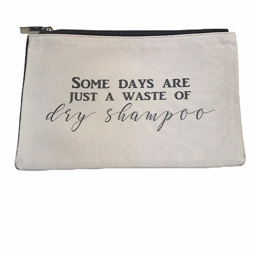 """Some Days Are Just A Waste of Dry Shampoo"" Pouch"
