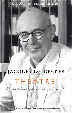 Jacques De Decker Théâtre Edition établie par Paul Emond
