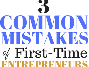 3 Common Mistakes of First-Time Entrepreneurs