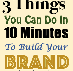 3 Things You Can Do In 10 Minutes To Build Your Business Brand