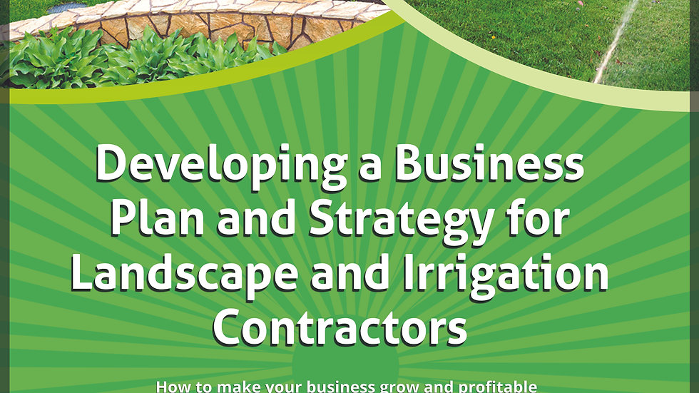 Developing a Business Plan and Strategy for Landscape and Irrigation Contractors