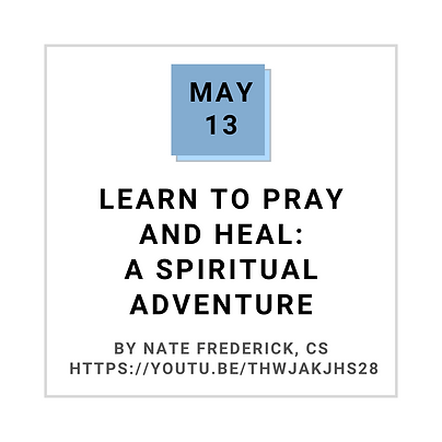 May 13 LEARN TO PRAY AND HEAL: A SPIRITUAL ADVENTURE BY NATE FREDERICK, CS