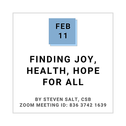 Feb 11 FINDING JOY, HEALTH, HOPE FOR ALL BY STEVEN SALT, CSB