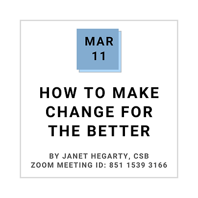 Mar 11 HOW TO MAKE CHANGE FOR THE BETTER BY JANET HEGARTY, CSB
