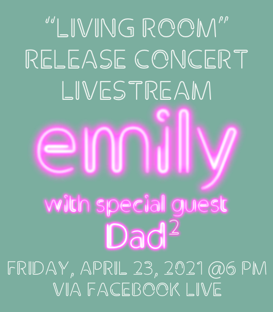"""""""living room"""" Release Concert Livestream. emily with special guest Dad^2. Friday, April 23, 2021 @6 PM via Facebook Live"""