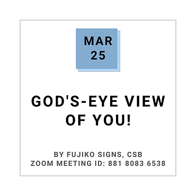Mar 25 GOD'S-EYE VIEW OF YOU! BY FUJIKO SIGNS, CSB