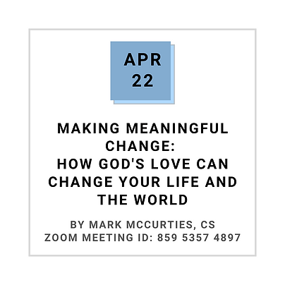 Apr 22 MAKING MEANINGFUL CHANGE: HOW GOD'S LOVE CAN CHANGE YOUR LIFE AND THE WORLD BY MARK MCCURTIES, CS
