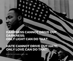 Darkness cannot drive out darkness; only